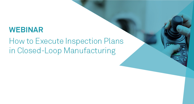 How To Execute Inspection Plans in Closed-Loop Manufacturing